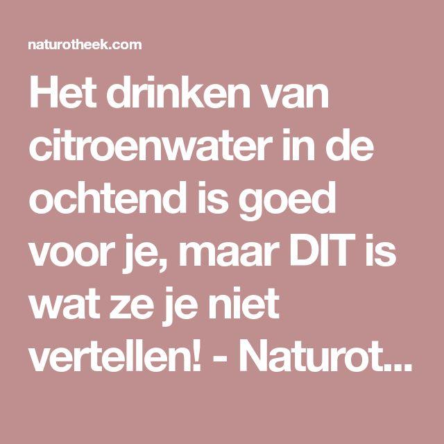 Het drinken van citroenwater in de ochtend is goed voor je, maar DIT is wat ze je niet vertellen! - Naturotheek