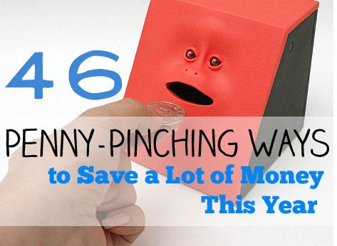 46 Penny-Pinching Ways To Save A Lot Of Money This Year--I already do some of them, but there are some really good tips I hadn't thought of!