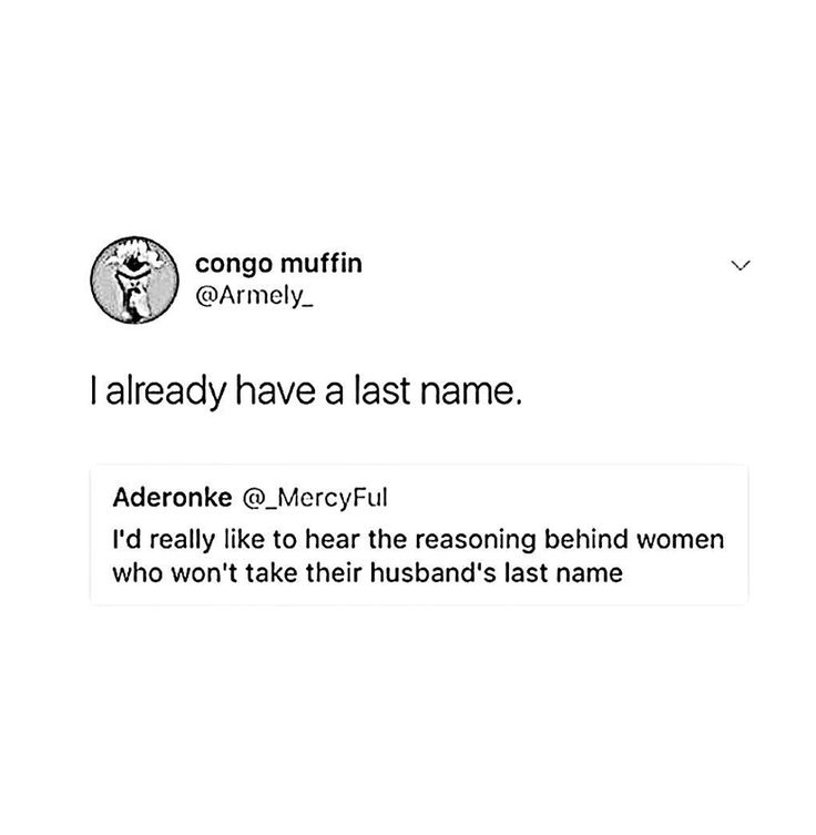No one has to change their name. Stop judging people's choices. Also, people are allowed to change their last name. Without your opinion. However, more people, especially feminine people, are given shit for not changing their last names.