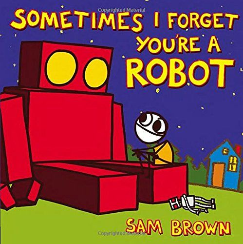 Sometimes I Forget You're a Robot by Sam Brown