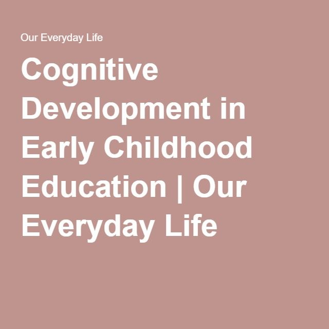 Cognitive Development in Early Childhood Education | Our Everyday Life