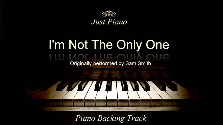I'm Not The Only One by Sam Smith (Piano Accompaniment)