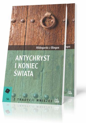 Hildegarda z Bingen Antychryst i koniec świata Wizja jedenasta i dwunasta trzeciej księgi Scivias  http://tyniec.com.pl/product_info.php?cPath=3&products_id=859