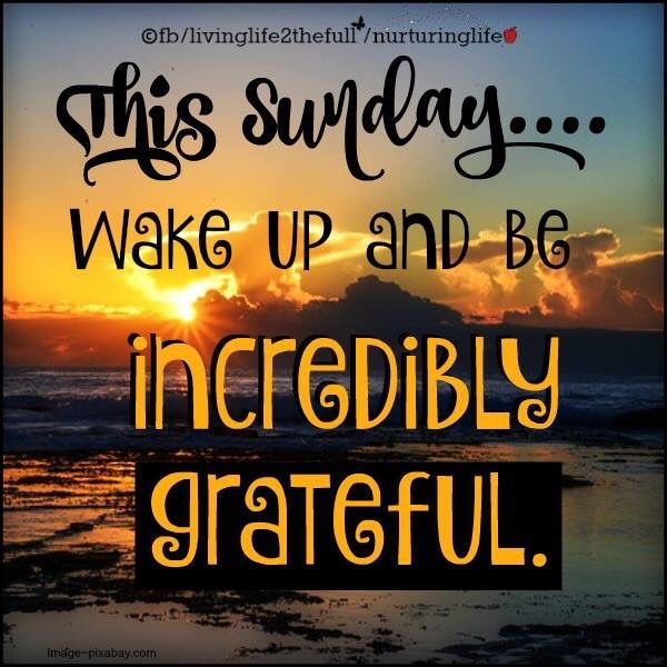 This Sunday Wake Up And Be Incredibly Grateful