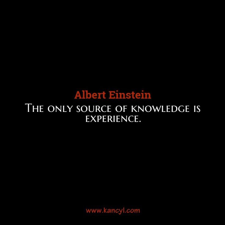"""""""The only source of knowledge is experience."""", Albert Einstein"""