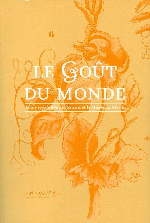 Catalogue Exposition 2011 : Le Goût du monde à la Saline d'Arc et Senans / ©Musée du Vivant - AgroParistech