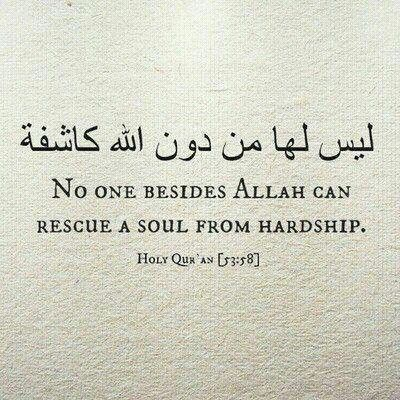 No one besides Allah can rescue a soul from hardships.