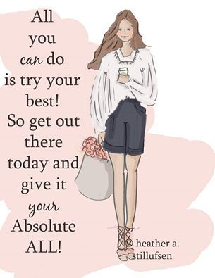 All you can do is try your best! So get out there today and give it your Absolute ALL! ♥ ༺ß༻