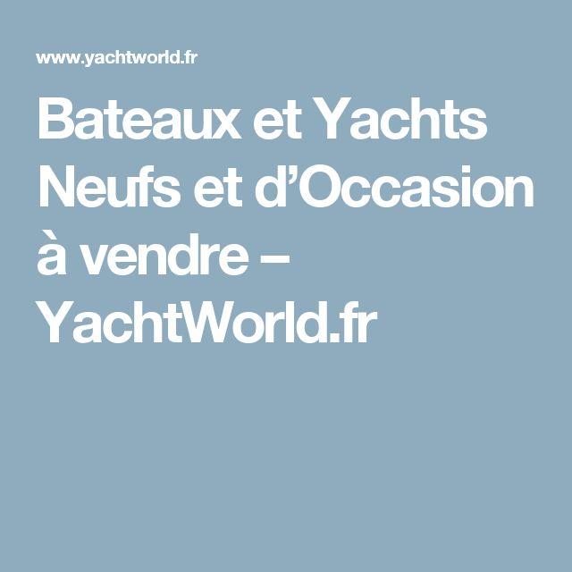 Bateaux et Yachts Neufs et d'Occasion à vendre – YachtWorld.fr