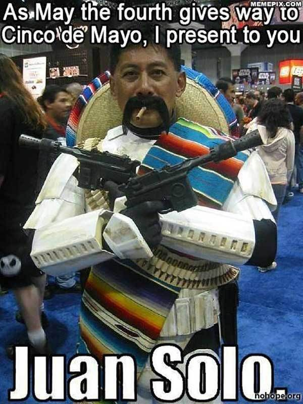 May The Fourth Be With You On Cinco De Mayo Funny Meme Pictures