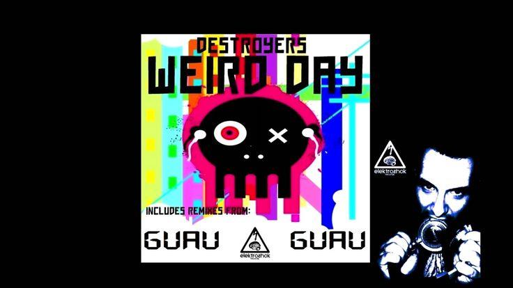 Destroyers: Weird day ...GUAU remix