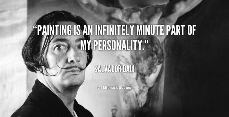 Painting is an infinitely minute part of my personality. - Salvador Dali at Lifehack QuotesMore great quotes at http://quotes.lifehack.org/by-author/salvador-dali/
