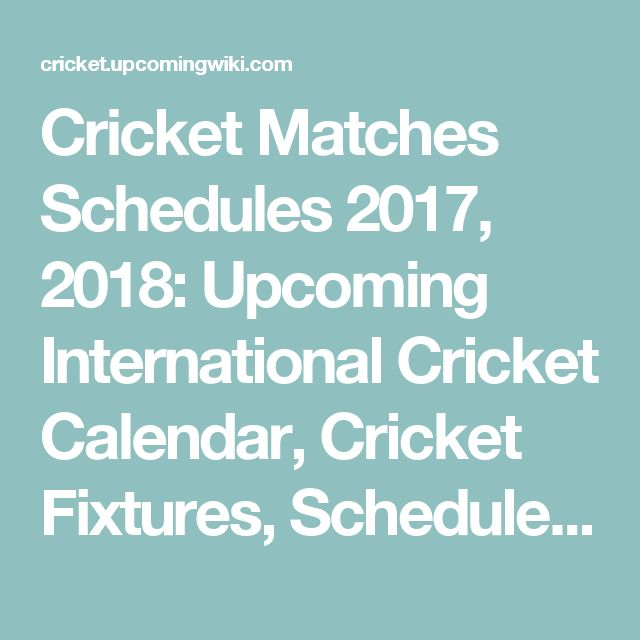 Cricket Matches Schedules 2017, 2018: Upcoming International Cricket Calendar, Cricket Fixtures, Schedule For All International Teams