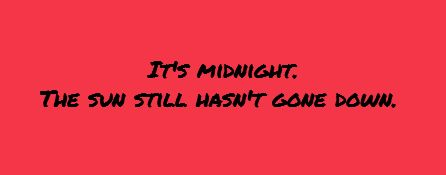 It's midnight. The sun still hasn't gone down.