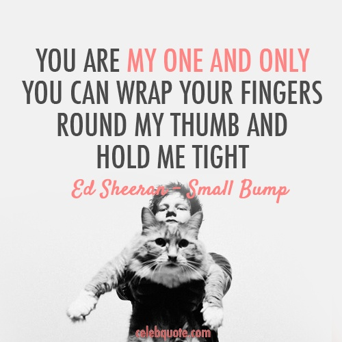 Short Sweet I Love You Quotes: Ed Sheeran, Small Bump Quote (About