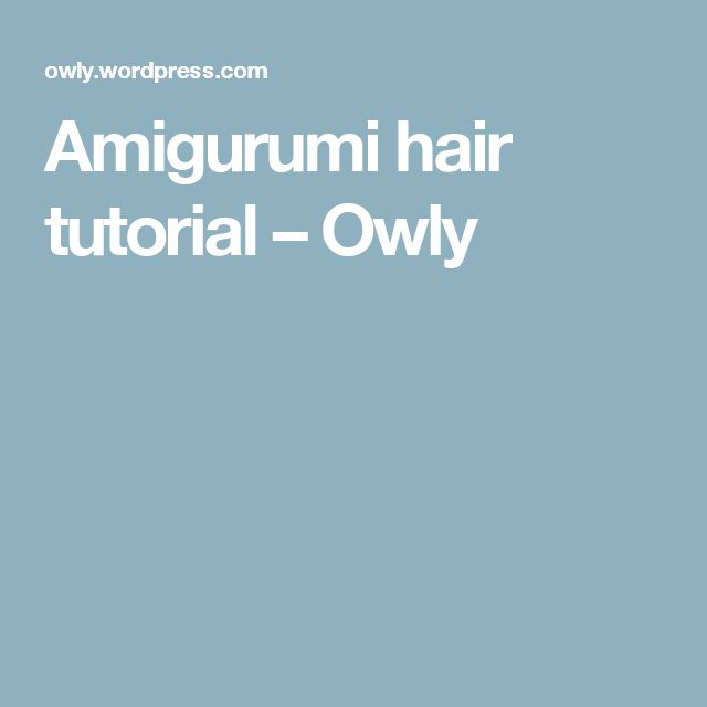 Amigurumi hair tutorial – Owly