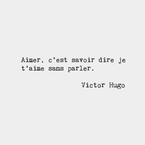 """""""Aimer, c'est savoir dire je t'aime sans parler."""" - [Victor Hugo]…"""