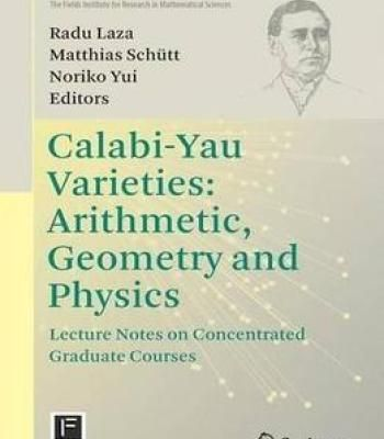 Calabi-Yau Varieties: Arithmetic Geometry And Physics: Lecture Notes On Concentrated Graduate Courses PDF