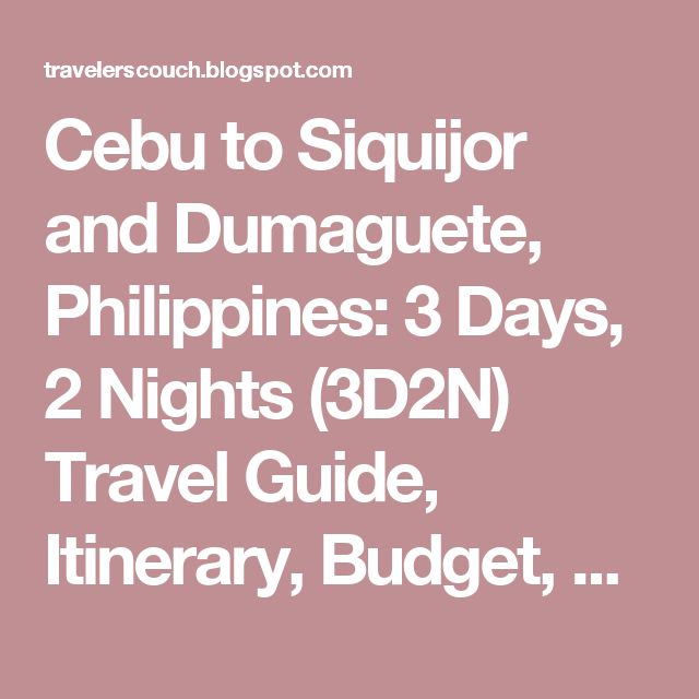 Cebu to Siquijor and Dumaguete, Philippines: 3 Days, 2 Nights (3D2N) Travel Guide, Itinerary, Budget, Photos and more! ~ Traveler's Couch by Moon Ray Lo
