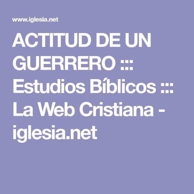 ACTITUD DE UN GUERRERO ::: Estudios Bíblicos ::: La Web Cristiana - iglesia.net