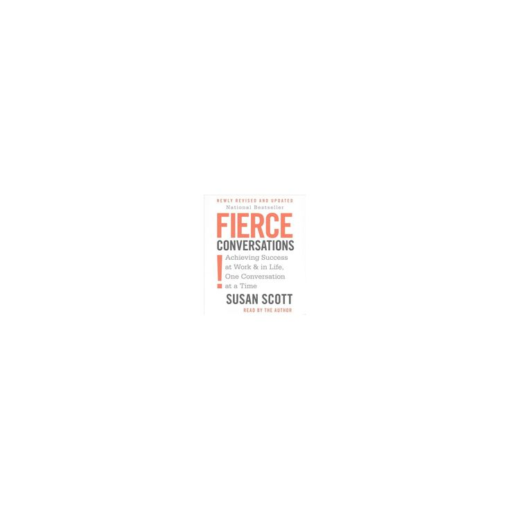fierce conversations achieving success at work and The seven principles of a fierce conversation principle 3: be here, be prepared to be nowhere else our work, our relationships, and our lives succeed or fail one conversation at a time.
