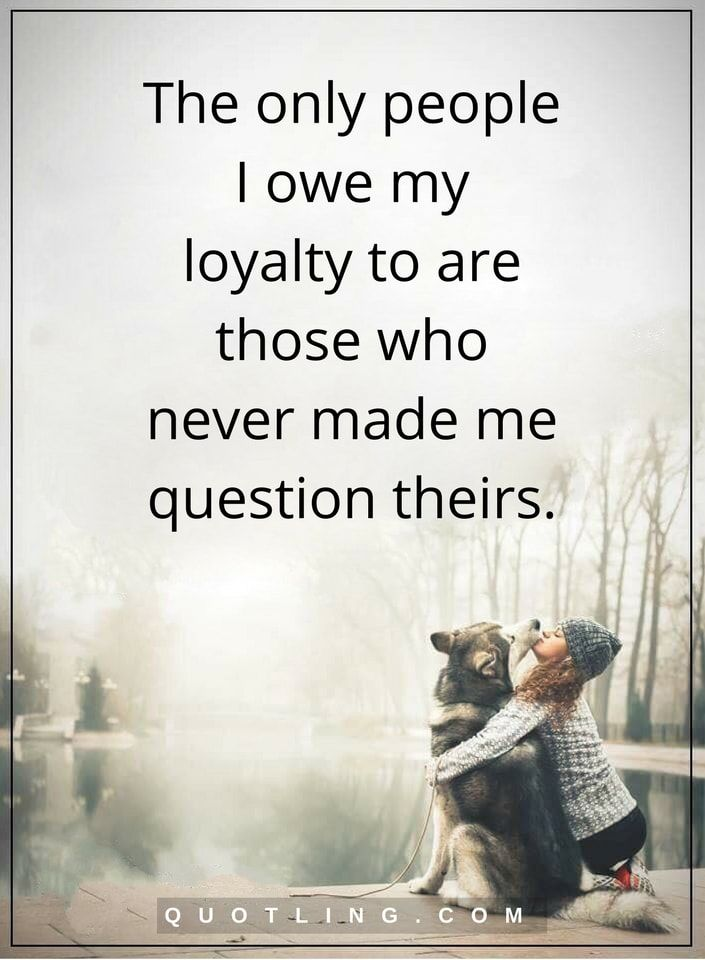 loyalty quotes The only people I owe my loyalty to are those who never made me question theirs.