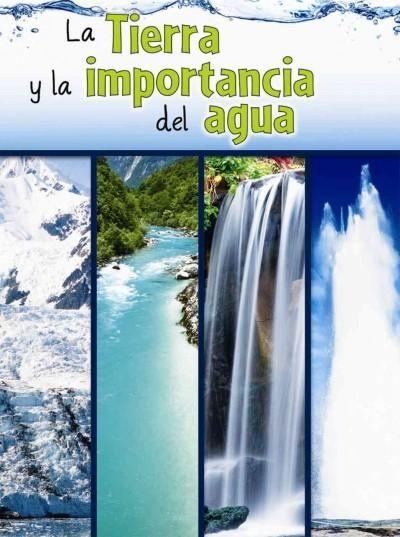 La tierra y la importancia del agua / The Earth and the Role of Water