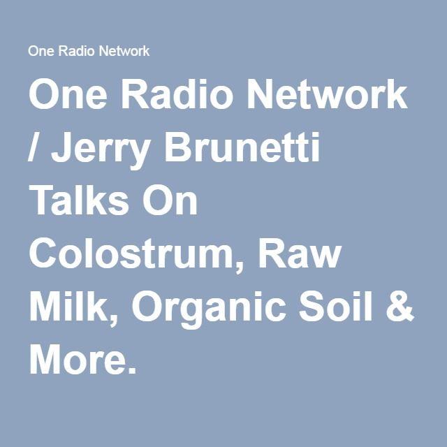 One Radio Network / Jerry Brunetti Talks On Colostrum, Raw Milk, Organic Soil & More.