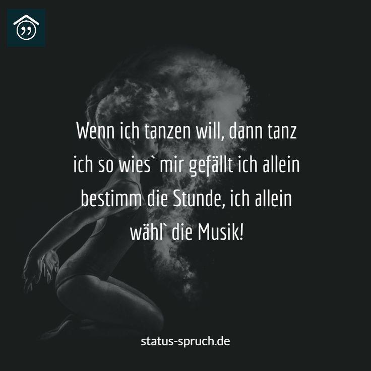 Wenn ich tanzen will, dann tanz ich so wies` mir gefällt ich allein bestimm die Stunde, ich allein wähl` die Musik! #statusspruch #whatsappstatussprueche #status #whatsapp #sprueche #sprüche #spruch #spruchdestages #bestesprueche #sprüchebilder #sprüchezumnachdenken #sprüchefürdich #spruchbild #spruchfürsleben