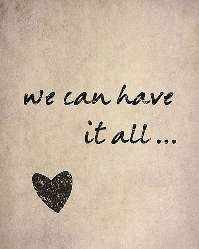 we can have it all...