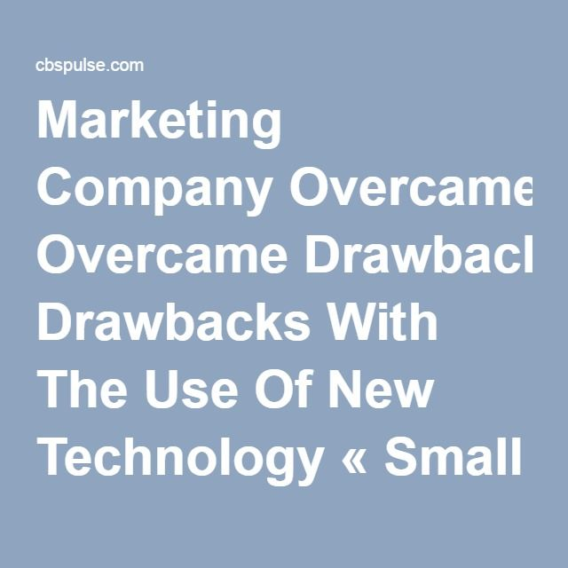 Marketing Company Overcame Drawbacks With The Use Of New Technology « Small Business Pulse