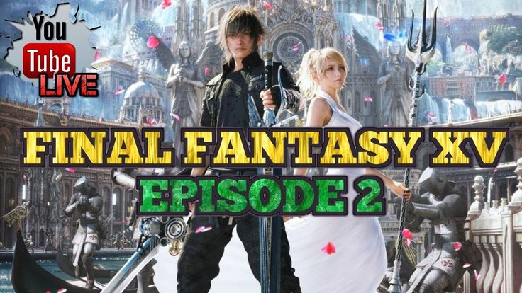 Let's Play FFXV Live Episode 2 | PlayStation 4 Pro 1080p Live Stream