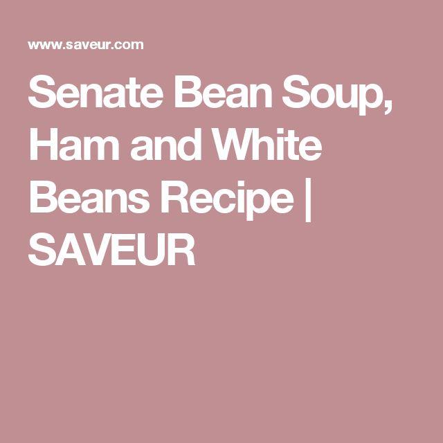 Senate Bean Soup, Ham and White Beans Recipe | SAVEUR