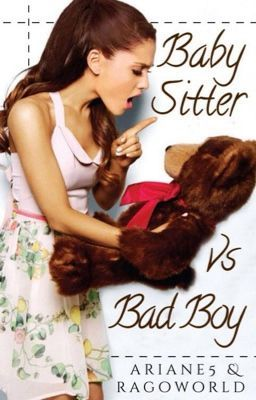 Baby Sitter VS Bad Boy -- by RaLeGoLa [ongoing] -- http://www.wattpad.com/story/17766835-baby-sitter-vs-bad-boy