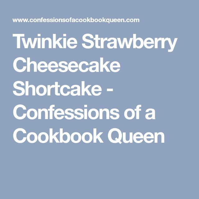 Twinkie Strawberry Cheesecake Shortcake - Confessions of a Cookbook Queen