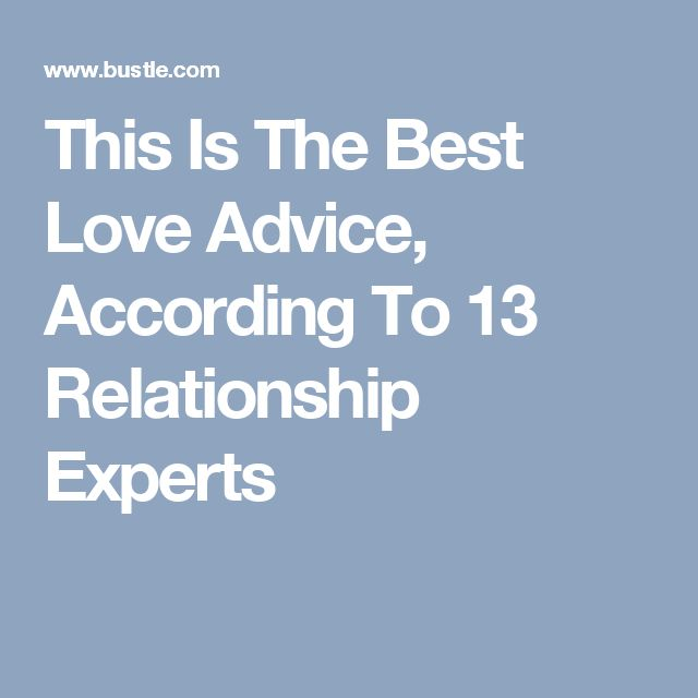 This Is The Best Love Advice, According To 13 Relationship Experts