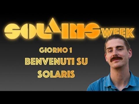 #SolarisWeek - GIORNO 1 - Benvenuti su Solaris!