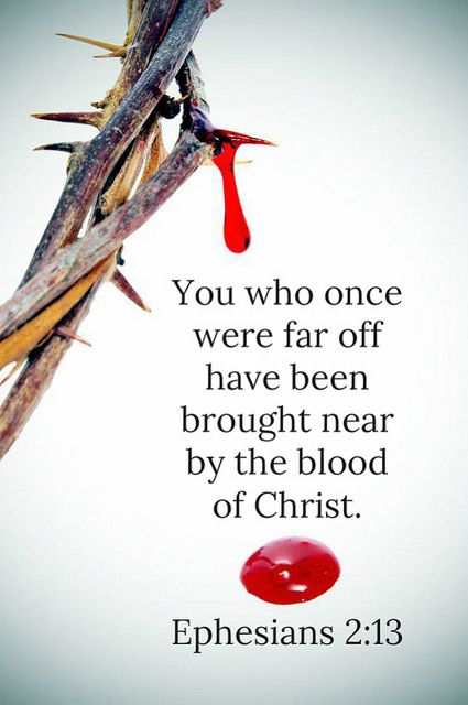 You who were once far away have been brought near by the blood of Jesus. {Ephesians 2:13}
