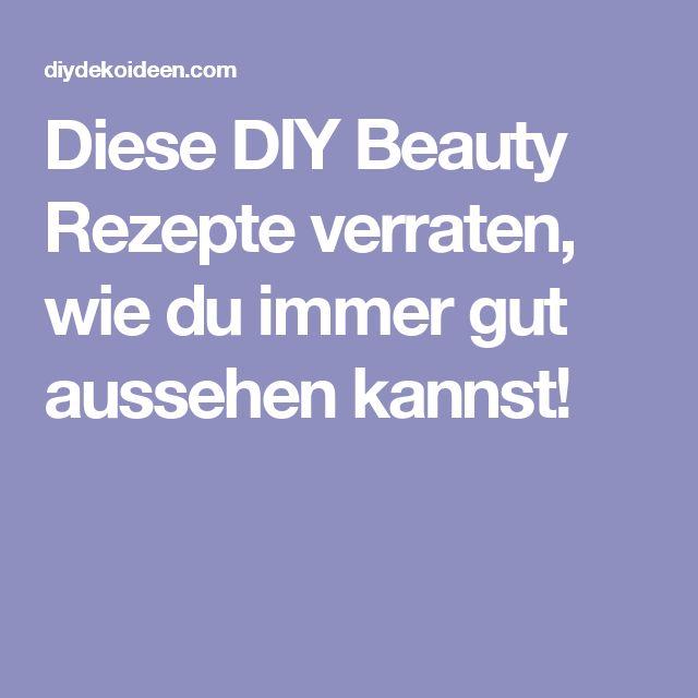 Diese DIY Beauty Rezepte verraten, wie du immer gut aussehen kannst!