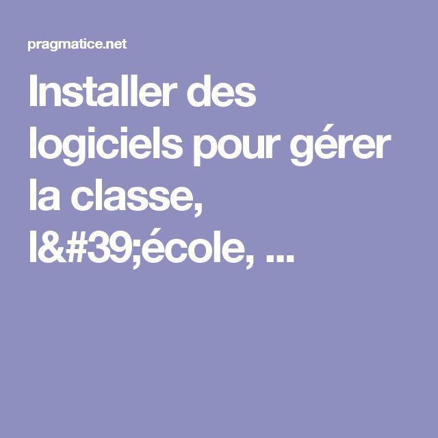 Installer des logiciels pour gérer la classe, l'école, ...