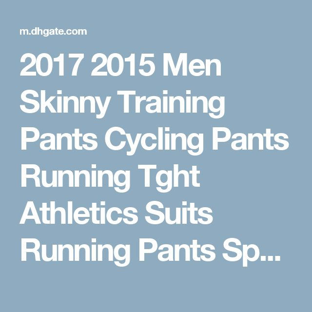 2017 2015 Men Skinny Training Pants Cycling Pants Running Tght Athletics Suits Running Pants Sport Tights Activewear For Male. From Top_maker, $18.8 | Dhgate.Com