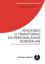 Vencendo o Transtorno da Personalidade Borderline: Com a Terapia Cognitivo-Comportamental - Tratamentos que funcionam: manual do paciente