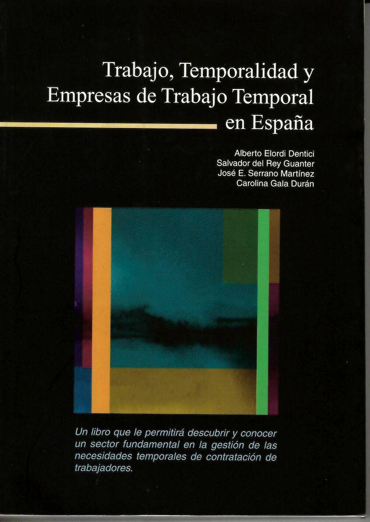 Trabajo, temporalidad y empresas de trabajo temporal en España / Alberto Elordi Dentici (coordinador)... [et al.].  http://absysnetweb.bbtk.ull.es/cgi-bin/abnetopac01?TITN=219065