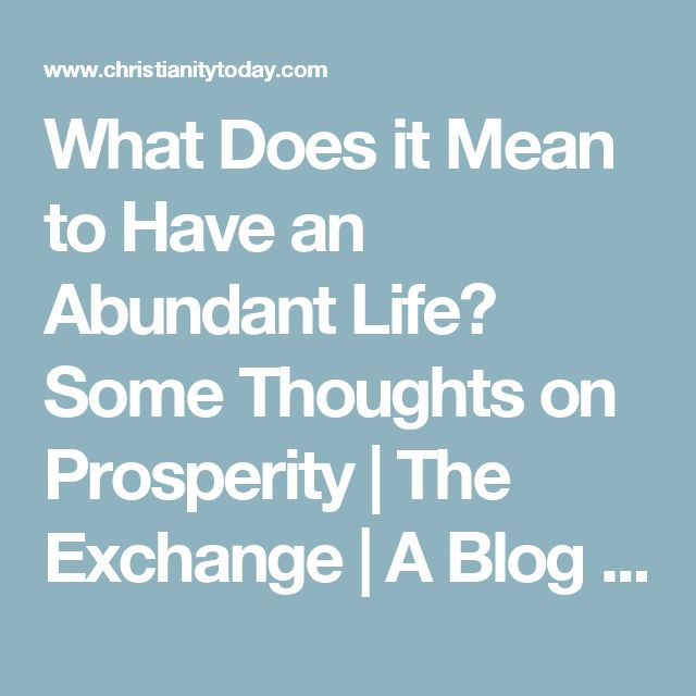 What Does it Mean to Have an Abundant Life? Some Thoughts on Prosperity  | The Exchange | A Blog by Ed Stetzer
