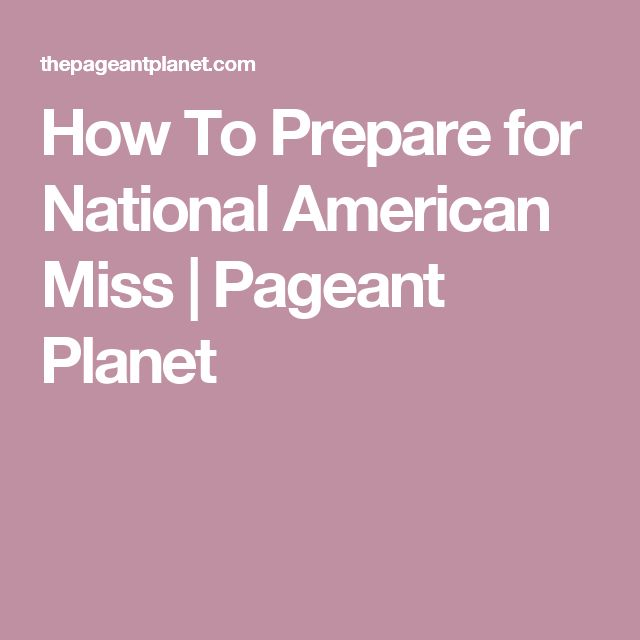 How To Prepare for National American Miss | Pageant Planet