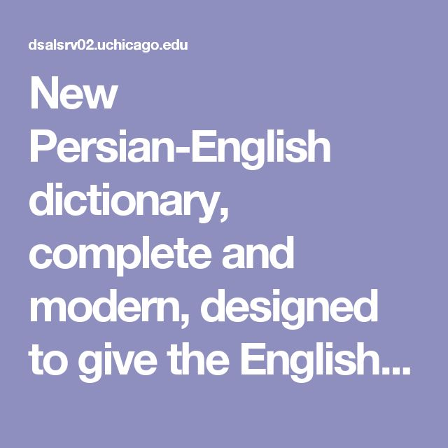 New Persian-English dictionary, complete and modern, designed to give the English meanings of over 50,000 words, terms, idioms,and proverbs in the Persian language, as well as the transliteration of the words in English characters