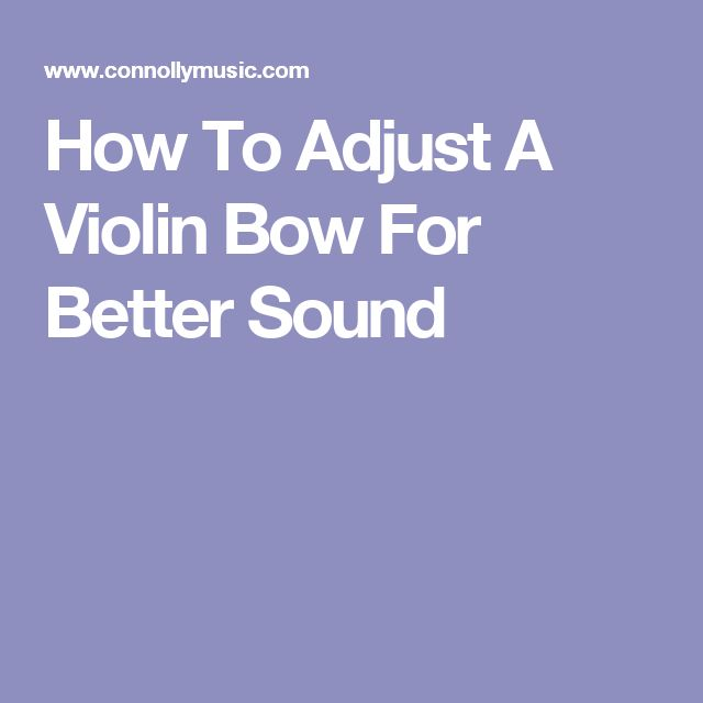 How To Adjust A Violin Bow For Better Sound