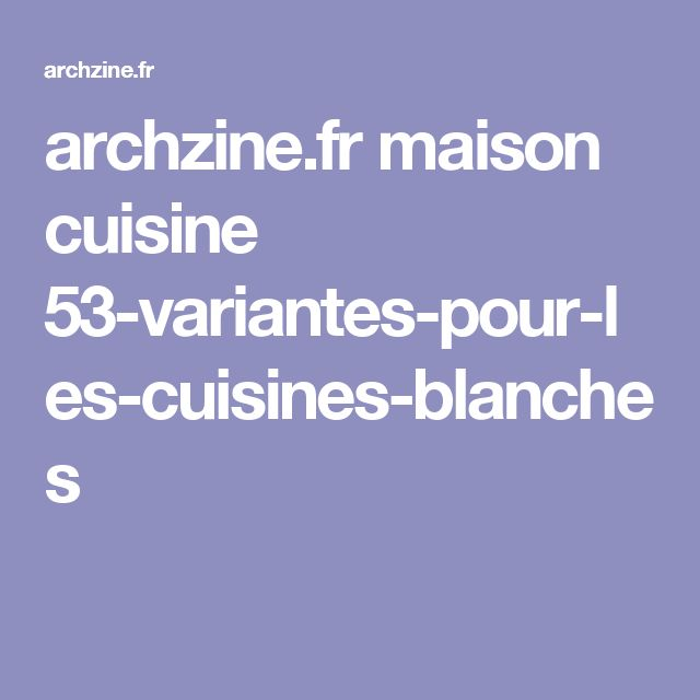 archzine.fr maison cuisine 53-variantes-pour-les-cuisines-blanches