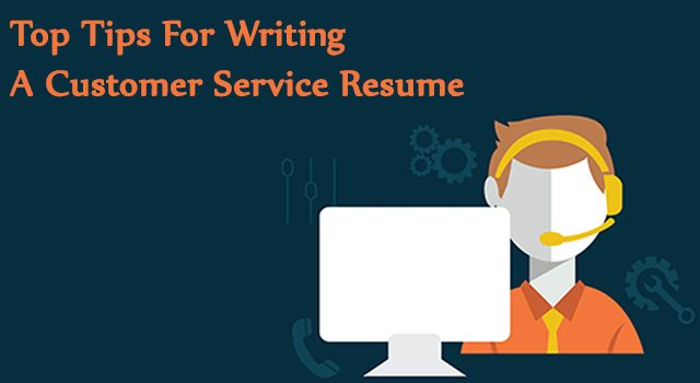 Top Tips For Writing A Customer Service Resume!