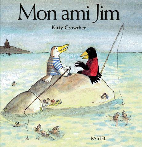 Mon ami Jim - Kitty Crowther (Pastel - 1998)